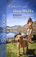 Seddon, Gilly, Neudorfer, Erwin - Countryside Dog Walks - Snowdonia: 20 Graded Walks with No Stiles for Your Dogs - 9780957372221 - V9780957372221