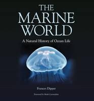 Dipper, Dr. Frances - The Marine World: A Natural History of Ocean Life - 9780957394629 - V9780957394629