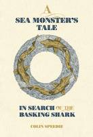 Speedie, Colin - A Sea Monster's Tale: In Search of the Basking Shark - 9780957394681 - V9780957394681