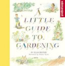 Elworthy, Dr Jo - A Little Guide to Gardening - 9780957490727 - V9780957490727