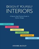 Buckley, Annabel - Design it Yourself Interiors: A Step by Step Practical Guide to Interior Design - 9780957658516 - V9780957658516