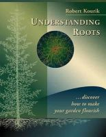 Kourik, Robert - Understanding Roots: Discover How to Make Your Garden Flourish - 9780961584863 - V9780961584863