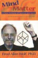 Wolf, Fred Alan - Mind into Matter - 9780966132762 - V9780966132762