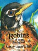 Willis, Nancy Carol - The Robins in Your Backyard - 9780966276114 - V9780966276114