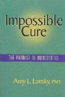 Amy L. Lansky - Impossible Cure:  The Promise of Homeopathy - 9780972751407 - 9780972751407