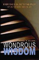 Kellogg, Michael R. - Wondrous Wisdom: Everyone's Guide to Authentic Kabbalah - 9780973826814 - V9780973826814