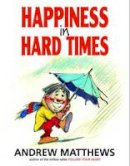 Matthews, Andrew - HAPPINESS IN HARD TIMES - 9780975764206 - V9780975764206