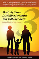 Moorman, Chick, Haller, Thomas - The Only Three Discipline Strategies You Will Ever Need: Essential Tools for Busy Parents - 9780977232147 - V9780977232147