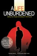 Morris, Richard - A Life Unburdened: Getting Over Weight and Getting On With My Life - 9780979209512 - V9780979209512