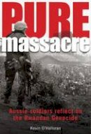 O'Halloran, Kevin - Pure Massacre: soldiers reflect on the Rwandan genocide - 9780980325188 - V9780980325188