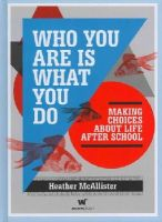 McAllister, Heather - Who You Are Is What You Do: Making Choices About Life After School - 9780980607024 - V9780980607024