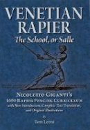 Leoni, Tom - Venetian Rapier: Nicoletto Giganti's 1606 Rapier Fencing Curriculum - 9780982591123 - V9780982591123