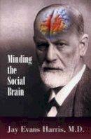Harris, Jay Evans - Minding the Social Brain - 9780985132941 - V9780985132941
