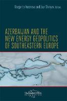- Azerbaijan and the New Energy Geopolitics of Southeastern Europe - 9780985504526 - V9780985504526