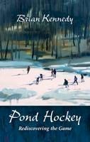 Kennedy, Brian, Lennie, Elizabeth - Pond Hockey: Rediscovering the Game - 9780986654657 - V9780986654657