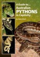 Elliott, Adam - A Guide to Australian Pythons in Captivity (Australian Reptile and Amphibian in Captivity) - 9780987244772 - V9780987244772