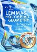 Andreescu, Titu, Korsky, Sam, Pohoata, Cosmin - Lemmas in Olympiad Geometry - 9780988562233 - V9780988562233