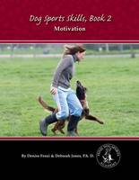 Deb Jones, Denise Fenzi - Dog Sports Skills, Book 2:  Motivation - 9780988781818 - V9780988781818