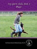 Fenzi, Denise - Dog Sports Skills: Book Three: Play! - 9780988781849 - V9780988781849