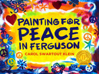 Klein, Carol Swartout - Painting For Peace in Ferguson - 9780989207997 - V9780989207997