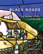 Smart, Robert - Black Roads: The Famine in Irish Literature (Famine Folios) - 9780990468646 - V9780990468646