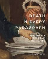 Michael Foley - Death in Every Paragraph: Journalism and the Great Irish Famine (Famine Folios) - 9780990468653 - KAK0013105