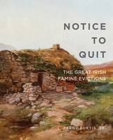 L. Perry Curtis - Notice to Quit: The Great Famine Evictions (Famine Folios) - 9780990468660 - V9780990468660