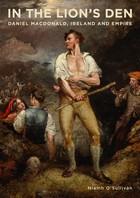 O'Sullivan, Niamh - In the Lion's Den: Daniel Macdonald, Ireland and Empire - 9780990468684 - KEX0276539