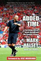 Halsey, Mark, Ridley, Ian - Added Time: Surviving cancer, death threats and the Premier League - 9780992658519 - V9780992658519