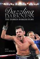 Barker, Darren, Ridley, Ian - A Dazzling Darkness: The Darren Barker Story - 9780992658533 - V9780992658533