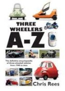 Rees, Chris - Three-Wheelers A-Z: The Definitive Encyclopaedia of Three-wheeled Vehicles from 1940 to Date - 9780992665104 - V9780992665104
