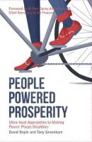 Boyle, David, Greenham, Tony - People Powered Prosperity: Ultra Local Approaches to Making Poorer Places Wealthier - 9780992691943 - V9780992691943