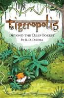 Dikstra, Richard D. - Tigeropolis: Beyond the Deep Forest - 9780992746216 - V9780992746216