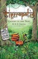 R. D. Dikstra - Tigeropolis - Caught in the Trap: Caught in the Trap - 9780992746230 - V9780992746230