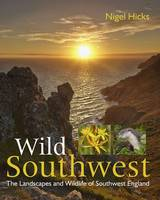 Hicks, Nigel - Wild Southwest: The Landscapes and Wildlife of Southwest England - 9780992797010 - V9780992797010