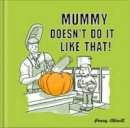 Attiwell, Penny - Mummy Doesn't Do it Like That! - 9780992805012 - V9780992805012