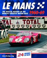 Spurring, Quentin - Le Mans: The Official History of the World's Greatest Motor Race, 1960-69 (Le Mans Official History) - 9780992820954 - V9780992820954