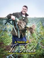 McGurran, Colin - A Table at the Fields: Delicious Recipes from Colin Mcgurran from the Kitchens of Winteringham Fields - 9780992898168 - V9780992898168