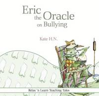 Kate, H. N. - Eric the Oracle on Bullying - 9780992915742 - V9780992915742
