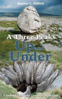 Oldfield, Stephen C. - A Three Peaks Up and Under: A Guide to Yorkshire's Limestone Wonderland - 9780992991791 - V9780992991791