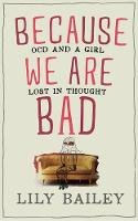 Lily Bailey - Because We are Bad: Ocd and a Girl Lost in Thought - 9780993040726 - V9780993040726