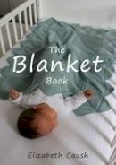 Caush, Elizabeth - The Blanket Book: A Book of Knitting Patterns and Therapy Bringing You Comfort for a Peaceful Life. - 9780993091315 - V9780993091315