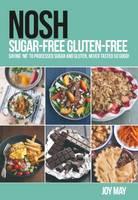 May, Joy - NOSH Nosh Sugar-Free Gluten-Free: Saying 'No' to Processed Sugar and Gluten, Never Tasted So Good! - 9780993260919 - V9780993260919