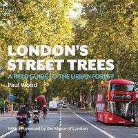 Wood, Paul - London's Street Trees: A Field Guide to the Urban Forest - 9780993291135 - V9780993291135