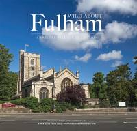 Wilson, Andrew - Wild About Fulham: A Special Village in London - 9780993319310 - V9780993319310