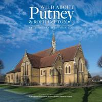 Wilson, Andrew - Wild About Putney and Roehampton: From the Heath to the River - 9780993319358 - V9780993319358