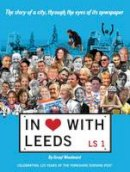 Woodward, Grant - In Love with Leeds: The Story of the City, Through the Eyes of its Newspaper - 9780993344718 - V9780993344718