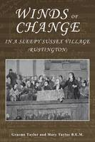 Taylor, Graeme, Taylor, Mary - Winds of Change in a Sleepy Sussex Village: Rustington - 9780993355509 - V9780993355509