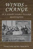 Taylor, Mary, Taylor, Graeme - Winds of Change in a Sleepy Sussex Village: Rustington - 9780993355516 - V9780993355516