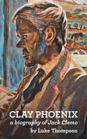 Thompson, Luke - Clay Phoenix: A Biography of Jack Clemo - 9780993473494 - V9780993473494